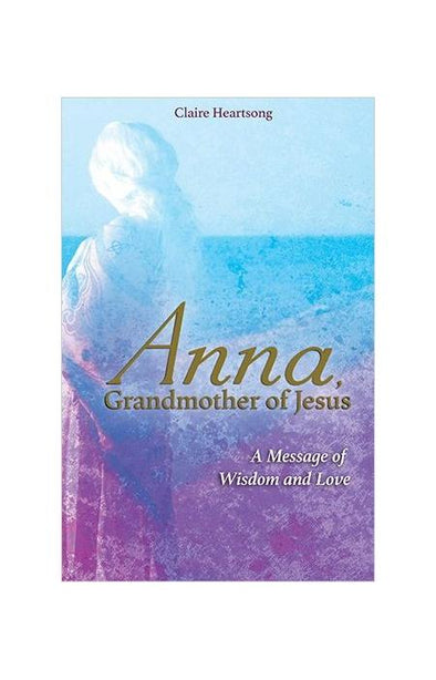Anna, Grandmother of Jesus by Claire Heartsong