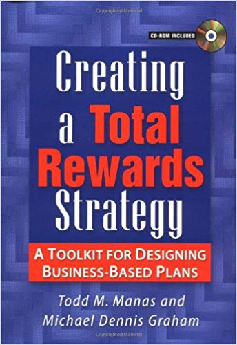 Creating a Total Rewards Strategy: A Toolkit for Designing Business Based Plans