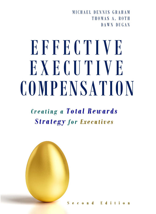 Effective Executive Compensation: Creating a Total Rewards Strategy for Executives