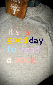 it's a good day to read a book. Sweatshirt