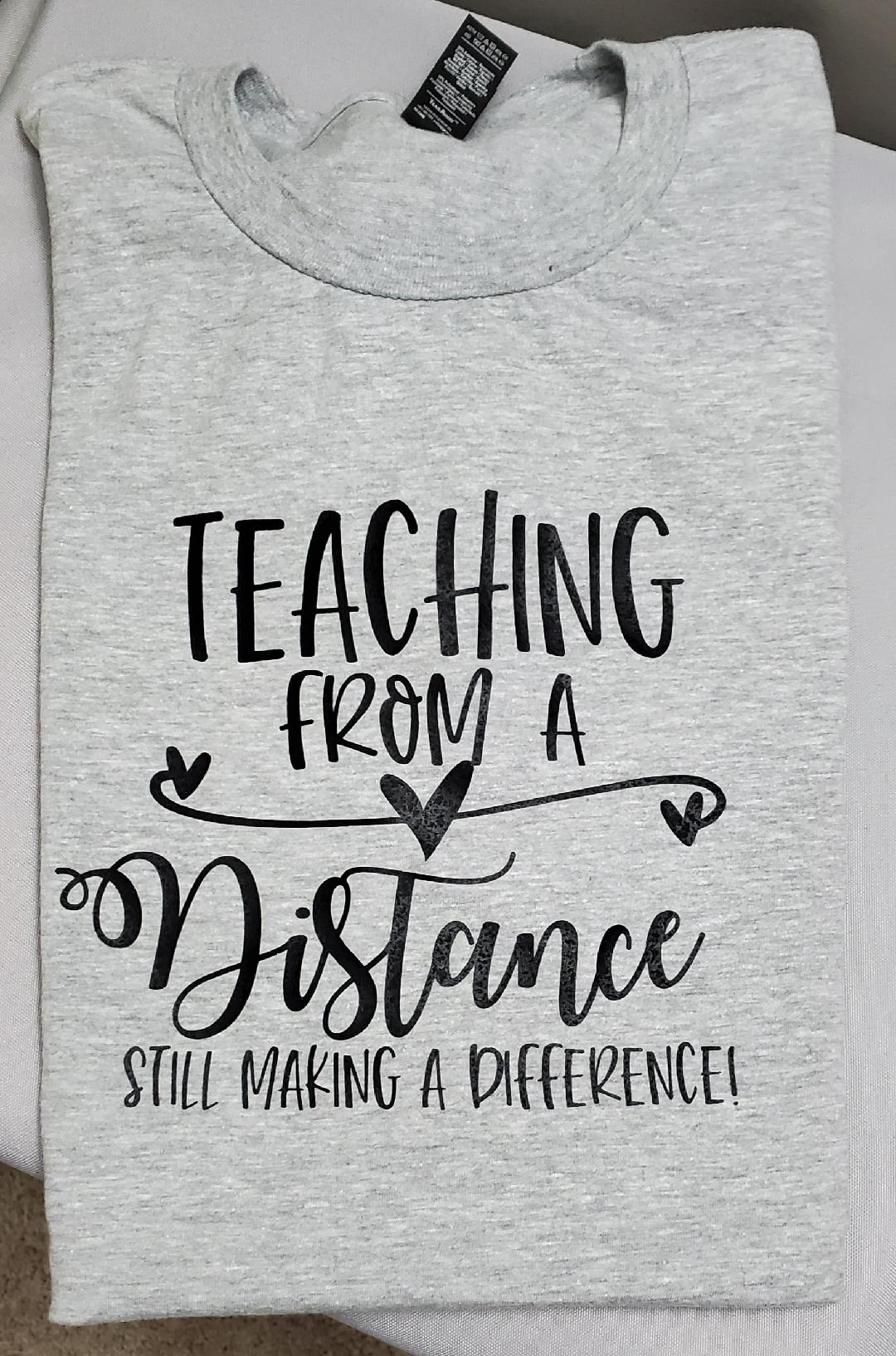 Teaching From A Distance Still Making a Difference T shirt