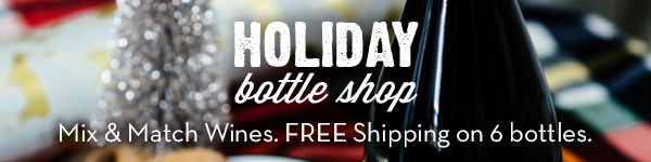 Holiday Bottle Shop. Mix and Match. Free shipping on 6 bottles or more!