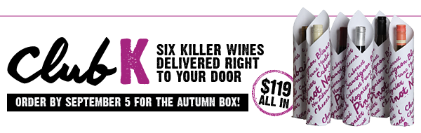 ClubK: Six Killer Wines in a Box Full of Fun. Order by September 5 to get the Autumn box! $119 all in.