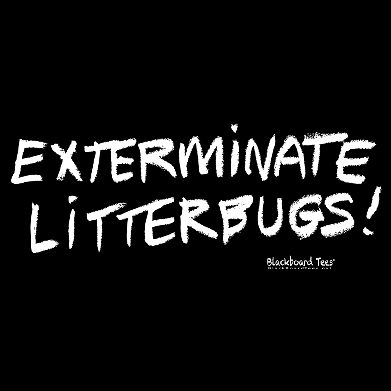 Exterminate Litterbugs!
