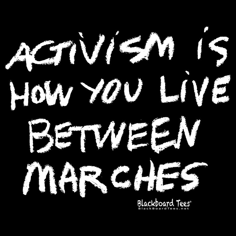 Activism is How You Live Between Marches