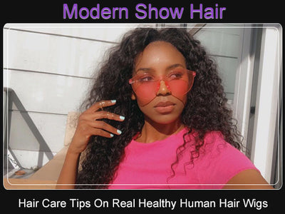 Hair Care Tips On Real Healthy Human Hair Wigs