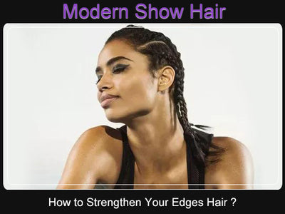 How to Strengthen Your Edges Hair ?