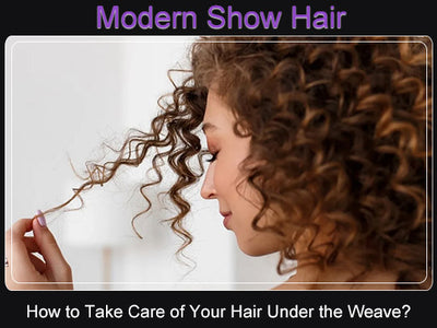 How to Take Care of Your Hair Under the Human Hair Weave?