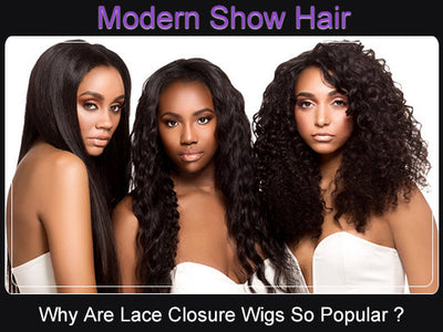 Why Are Lace Closure Wigs So Popular Recently?