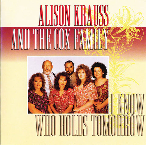 Alison Krauss & The Cox Family: I Know Who Holds Tomorrow