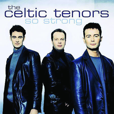 The Celtic Tenors: So Strong