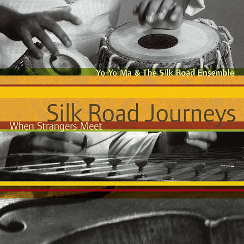 Yo Yo Ma/Silk Road Ensemble: When Strangers Meet