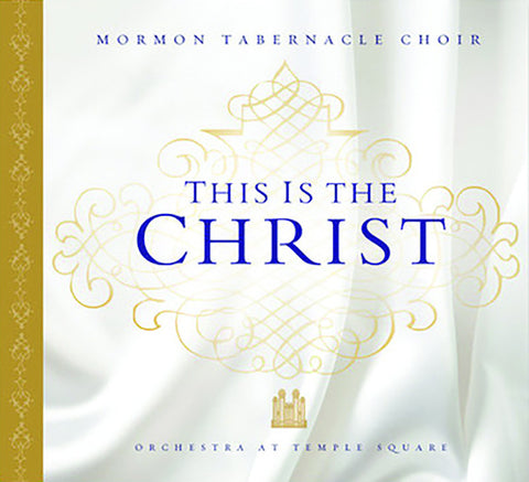 Mormon Tabernacle Choir: This is the Christ