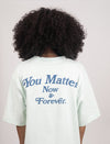 You Matter Now & Forever T-Shirt - Mint