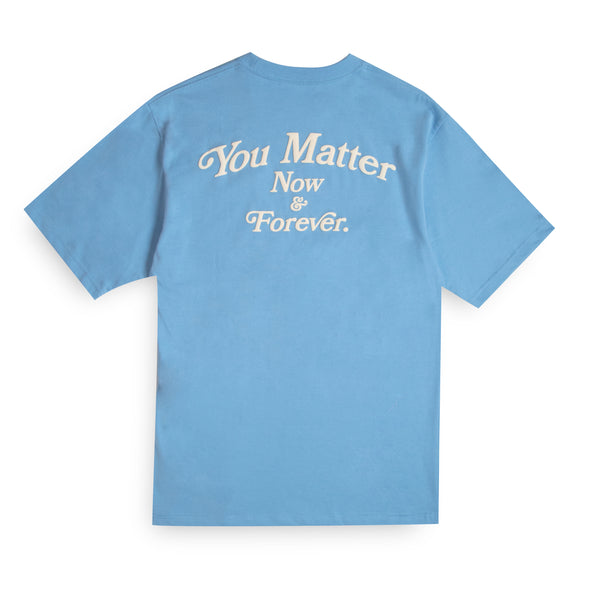 You Matter Now & Forever T-Shirt - Sky Blue