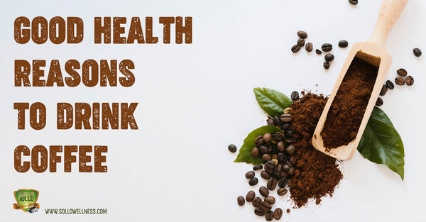 Good Health Reasons To Drink Coffee