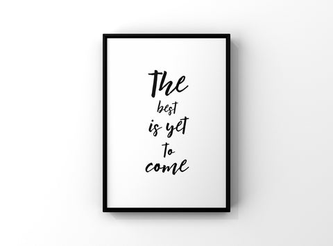 The Best is Yet to Come Art Print, Black and White Wall Art, Black and White Art Print, Monochromatic Home Decor, Black and White Quotes