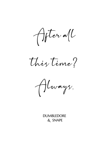 After all this time? Always , Severus Snape Quote, Albus Dumbledore Quote, Harry Potter wall art,Harry Potter bedroom decor,Anniversary gift
