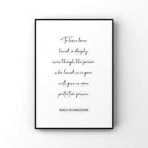 To have been loved so deeply, Albus Dumbledore Quote,Albus Dumbledore Print,Harry Potter Quotes,Harry Potter Wall Art,Harry Potter Print