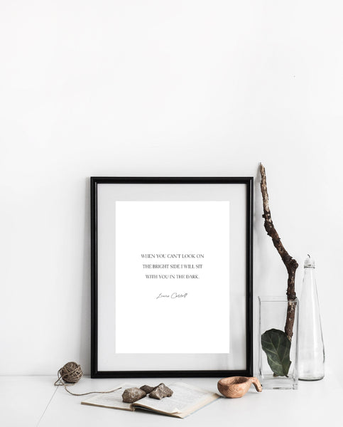 When you can't look on the bright side I will sit with you in the dark,Alice in Wonderland Print,Wall Decor,Encouragment Quote,Lewis Carroll