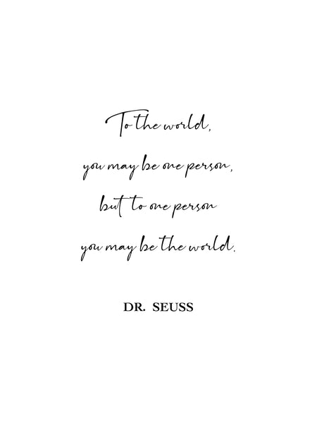 To the world you may be one person but to one person you may be the world,Dr Seuss Quote Decor,Dr Seuss Quote Wall Art,Inspirational gift