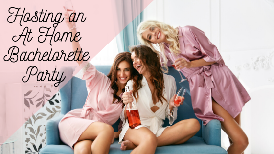 Hosting an At Home Bachelorette Party
