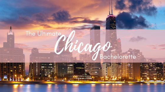 The Ultimate Chicago Bachelorette Party Guide