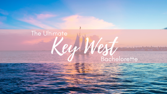 The Ultimate Key West Bachelorette Party Guide