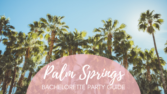 Palm Springs Before the Rings - The Ultimate Palm Springs Bachelorette