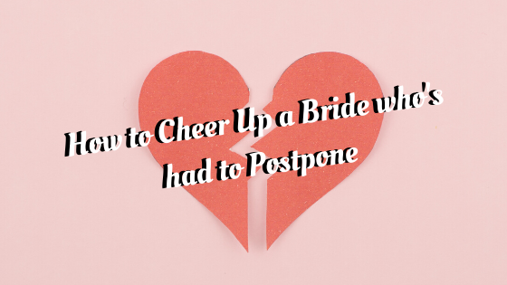 How to Cheer up a Bride Who's Had to Postpone