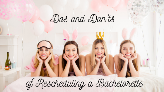 DOs & DON'Ts of Rescheduling a Bachelorette