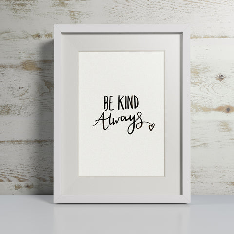 'Be Kind Always' hand lettered modern calligraphy print