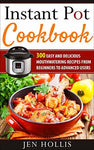 Instant Pot Cookbook: 300 Easy and Delicious Mouthwatering Recipes From Beginners to Advanced Users PDF eBook