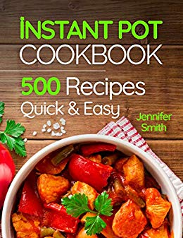 Instant Pot Pressure Cooker Cookbook: 500 Everyday Recipes for Beginners and Advanced Users. Try Easy and Healthy Instant Pot Recipes PDF eBook