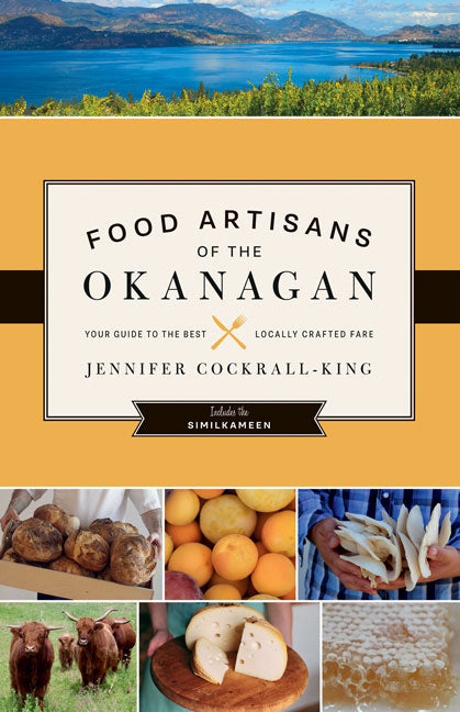 Food Artisans of the Okanagan: Your Guide to the Best Locally Crafted Fare