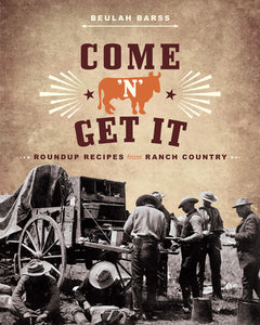 Come and Get It:  Roundup Recipes From Ranch Country