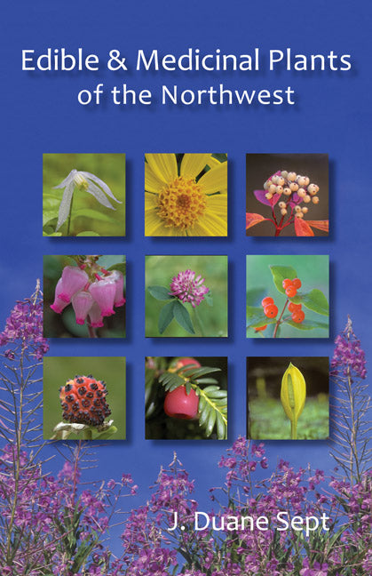 Edible and Medicinal Plants of the Northwest