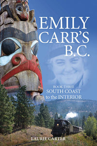 Emily Carr's BC: Book Three - South Coast to the Interior