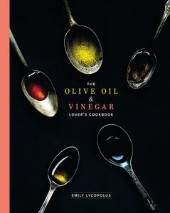 The Olive Oil and Vinegar Lover's Cookbook