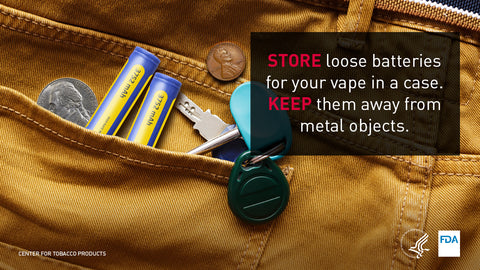Do not keep vape batteries in your pocket with loose change or keys