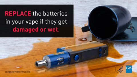 If your Vape batteries are damaged or get wet you need to replace them