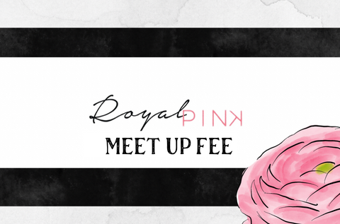 Royal Meet Up/ Pick Fee