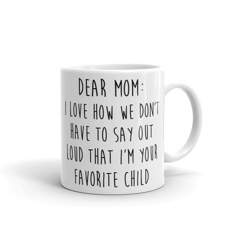 Dear Mom I'm Your Favorite Child Coffee Mug - Queen Bunnybee's Gifts