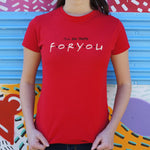 I'll Be There For You T-Shirt (Ladies) - Queen Bunnybee's Gifts