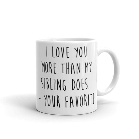 I Love you More than my Sibling Does. - Your - Queen Bunnybee's Gifts