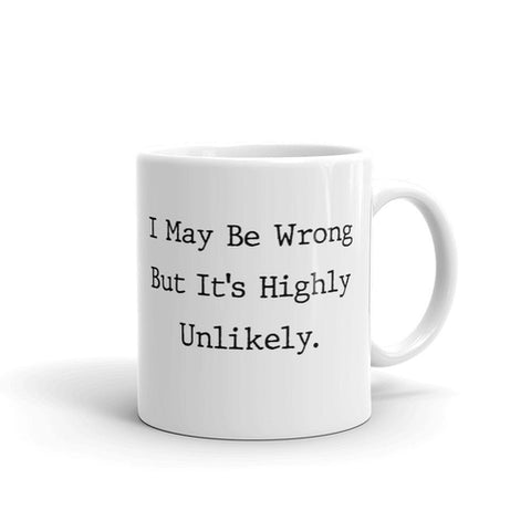 I May Be Wrong But It's Highly Unlikely Coffee Mug - Queen Bunnybee's Gifts