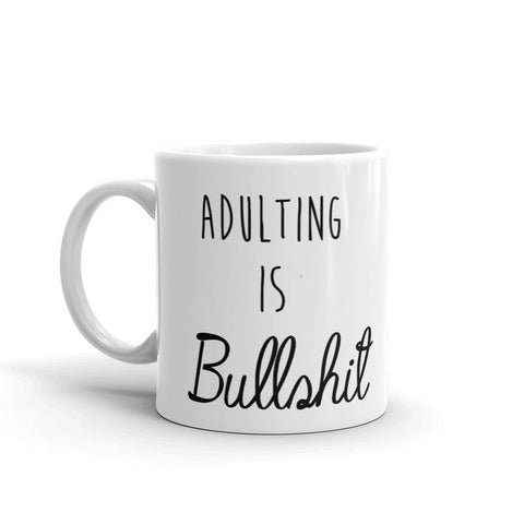 Adulting is Bullshit Coffee Mug - Queen Bunnybee's Gifts