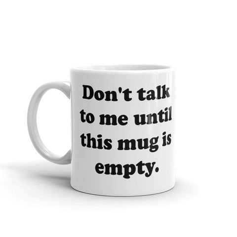 Don't Talk to me Until this mug is empty Coffee - Queen Bunnybee's Gifts