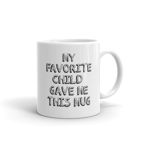 My Favorite Child Gave Me This Mug Funny Coffee - Queen Bunnybee's Gifts