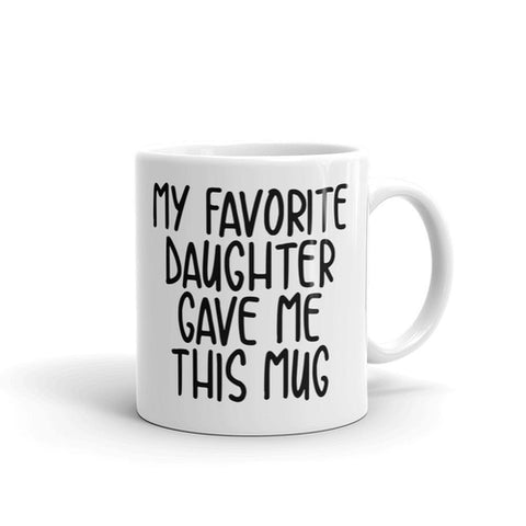 My Favorite Daughter Gave Me This Mug Coffee Mug - Queen Bunnybee's Gifts